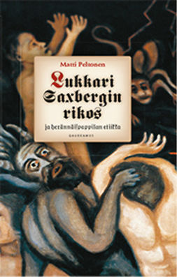 Peltonen, Matti - Lukkari Saxbergin rikos ja herännäispappilan etiikka: Mikrohistoriallinen tutkimus 1800-luvun puolivälin Keuruulta, e-kirja