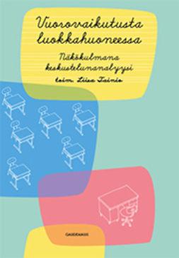 Tainio, Liisa - Vuorovaikutusta luokkahuoneessa: Näkökulmana keskustelunanalyysi, e-kirja