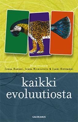 Hanski, Ilkka - Kaikki evoluutiosta, ebook