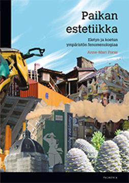 Forss, Anne-Mari - Paikan estetiikka: Eletyn ja koetun ympäristön fenomenologiaa, e-bok