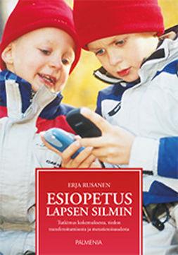 Rusanen, Erja - Esiopetus lapsen silmin: Tutkimus kokemuksesta, tiedon transferoitumisesta ja metatietoisuudesta, e-bok