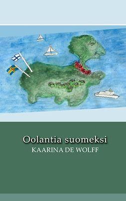Wolff, Kaarina de - Oolantia suomeksi, ebook