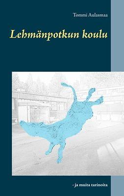 Aulasmaa, Tommi - Lehmänpotkun koulu: - ja muita tarinoita, e-kirja