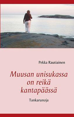 Rautiainen, Pekka - Muusan unisukassa on reikä kantapäässä: Tankarunoja, e-kirja