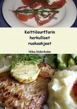 Söderholm, Mika - Keittiösurffarin herkulliset ruokaohjeet, e-kirja