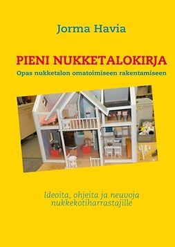 Havia, Jorma - Pieni nukketalokirja: Opas Nukketalon omatoimiseen rakentamiseen, e-kirja