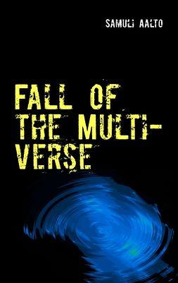 Aalto, Samuli - Fall of the Multiverse, e-kirja