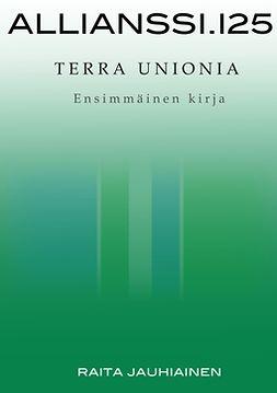Jauhiainen, Raita - Allianssi.125: Terra Unionia: Ensimmäinen kirja, e-kirja