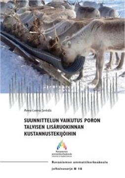 Jänkälä, Anna-Leena - Suunnittelun vaikutus poron talvisen lisäruokinnan kustannustekijöihin, e-kirja