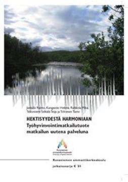 Kangastie, Helena - HEKTISYYDESTÄ HARMONIAAN: Työhyvinvointimatkailutuote matkailun uutena palveluna, ebook