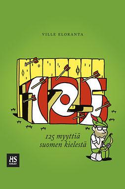 Eloranta, Ville - 125 myyttiä suomen kielestä, e-kirja