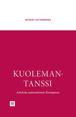 Aittokoski, Heikki - Kuolemantanssi - askeleita nationalismin Euroopassa, ebook