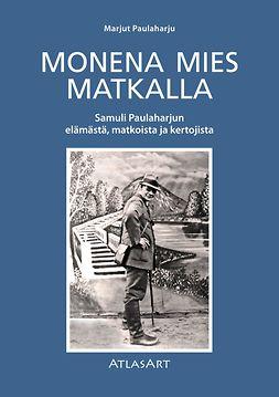 Paulaharju, Marjut - Monena mies matkalla. Samuli Paulaharjun elämästä, matkoista ja kertojista, e-kirja