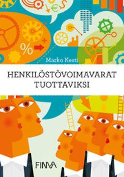 Kesti, Marko - Henkilöstövoimavarat tuottaviksi, ebook