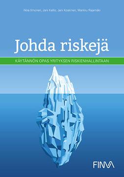 Ilmonen, Ilkka - Johda riskejä - käytännön opas yrityksen riskienhallintaan, e-kirja