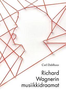 Dahlhaus, Carl - Richard Wagnerin musiikkidraamat, e-kirja