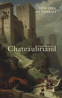 Chateaubriand, François-René de - Viimeinen Abenserragi, e-kirja