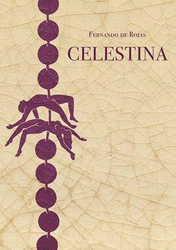 Rojas, Fernando de - Celestina eli Caliston ja Melibean tragikomedia, e-kirja