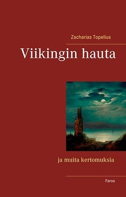 Topelius, Zacharias - Viikingin hauta ja muita kertomuksia, e-kirja