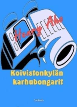 Aho, Henry - Koivistonkylän karhubongarit, ebook