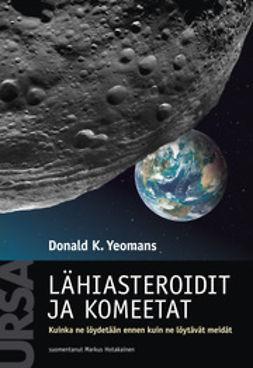 Yeomans, Donald K. - Lähiasteroidit ja komeetat: Kuinka ne löydetään ennen kuin ne löytävät meidät, e-kirja