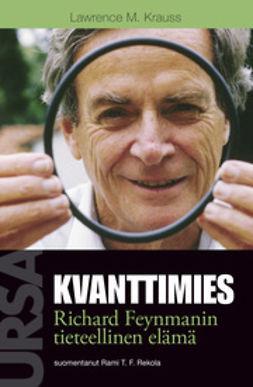 Krauss, Lawrence M. - Kvanttimies: Richard Feynmanin tieteellinen elämä, e-kirja