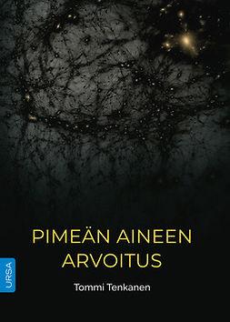 Tenkanen, Tommi - Pimeän aineen arvoitus, ebook