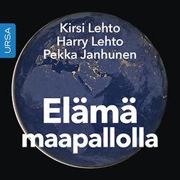 Lehto, Kirsi - Elämä maapallolla: Mitä astrobiologia kertoo meistä ja tulevaisuudestamme, äänikirja