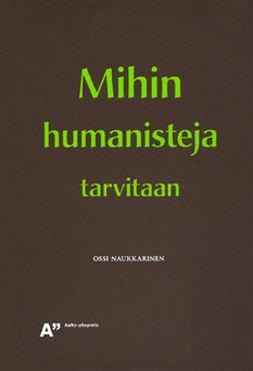 Naukkarinen, Ossi - Mihin humanisteja tarvitaan, e-kirja