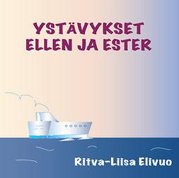 Elivuo, Ritva-Liisa - Ysävykset Ellen ja Ester, audiobook