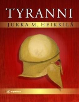 Heikkilä, Jukka M. - Tyranni, e-kirja