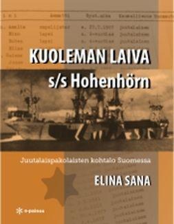 Sana, Elina - Kuoleman laiva s/s Hohenhörn: Juutalaispakolaisten kohtalo Suomessa, ebook