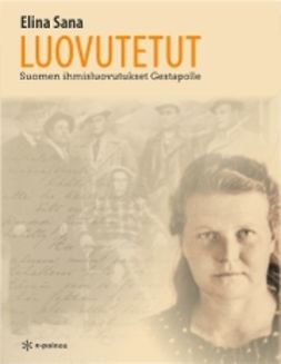 Sana, Elina - Luovutetut: Suomen ihmisluovutukset Gestapolle, e-kirja