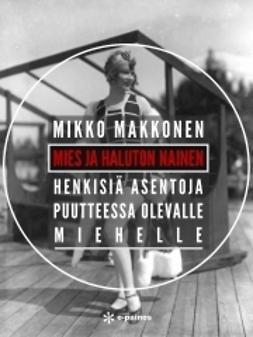Makkonen, Mikko - Mies ja haluton nainen: Henkisiä asentoja puutteessa olevalle miehelle, ebook