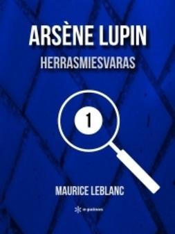 Leblanc, Maurice - Arsène Lupin – herrasmiesvaras, ebook