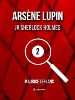Leblanc, Maurice - Arsène Lupin ja Sherlock Holmes, ebook