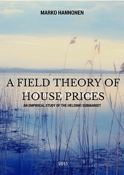 Hannonen, Marko - A Field Theory of House Prices. An Empirical Study of the Helsinki Submarket, e-kirja