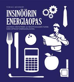 Mehnert, Tobias - Insinöörin energiaopas. Unohda väsymyksen ja tehottomuuden tunne. Näin optimoit energiataloutesi., ebook