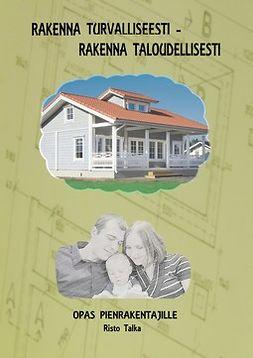 Talka, Risto - Rakenna turvallisesti –rakenna taloudellisesti, e-kirja