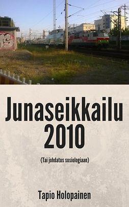 Holopainen, Tapio - Junaseikkailu 2010 (Tai johdatus sosiologiaan), e-kirja