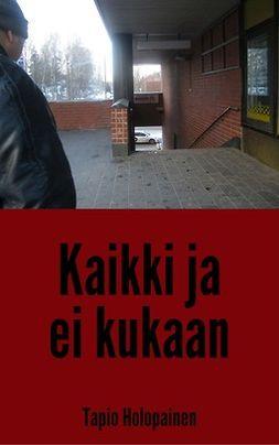 Holopainen, Tapio - Kaikki tai ei kukaan, e-kirja