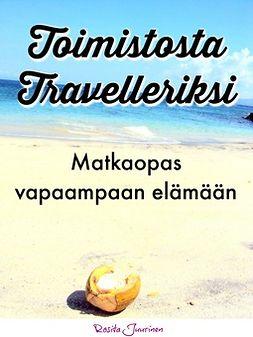 Juurinen, Rosita - Toimistosta travelleriksi – Matkaopas vapaampaan elämään, e-bok