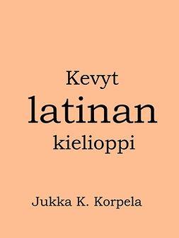Korpela, Jukka K. - Kevyt latinan kielioppi, ebook