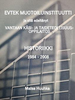 Huuhka, Maisa - EVTEK MUOTOILUINSTITUUTTI ja sitä edeltänyt Vantaan käsi- ja taideteollisuusoppilaitos 1984-2008, e-kirja