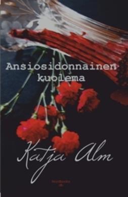 Alm, Katja - Ansiosidonnainen kuolema, e-kirja