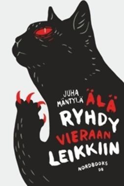 Mäntylä, Juha - Älä ryhdy vieraan leikkiin, e-kirja
