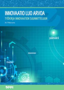 Pitkäranta, Ari - Innovaatio luo arvoa: Työkirja innovaation suunnitteluun, e-kirja