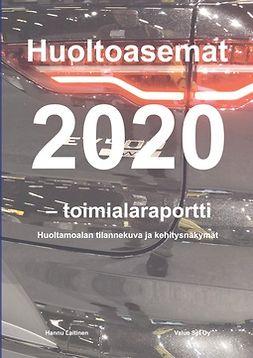 Laitinen, Hannu - Huoltoasemat 2020 - toimialaraportti: Huoltamoalan tilannekuva ja kehitysnäkymät, e-kirja