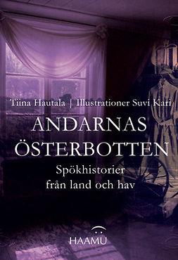 Hautala, Tiina - Andarnas Österbotten – Spökhistorier från land och hav, e-bok