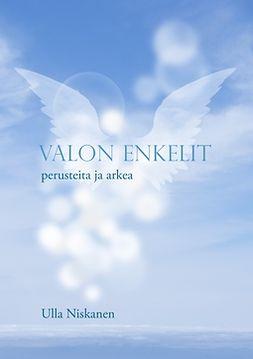 Niskanen, Ulla - Valon enkelit - perusteita ja arkea, e-kirja